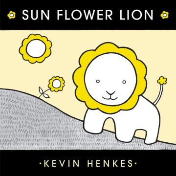 Sun-flower-lion-/-by-Kevin-Henkes.