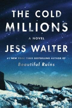 The-cold-millions-:-a-novel-/-Jess-Walter.