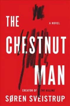 The-chestnut-man-:-a-novel-/-Soren-Sveistrup-;-translated-by-Caroline-Waight.