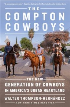 The-Compton-cowboys-:-the-new-generation-of-cowboys-in-America's-urban-heartland-/-Walter-Thompson-Hernández.