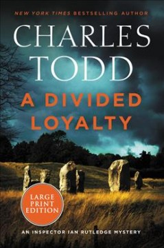 A-divided-loyalty-[large-print]-:-an-Inspector-Ian-Rutledge-mystery-/-Charles-Todd.