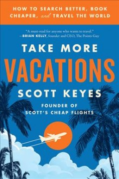 Take-more-vacations-:-how-to-search-better,-book-cheaper,-and-travel-the-world-/-Scott-Keyes.