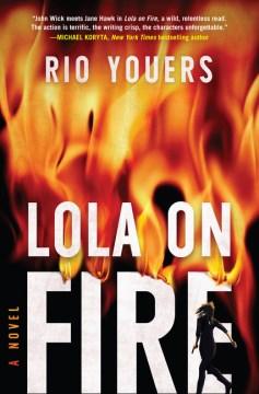 Lola-on-fire-:-a-novel-/-Rio-Youers.
