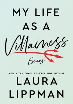 My-life-as-a-villainess-:-essays-/-Laura-Lippman.