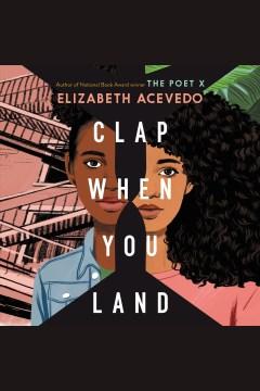 Clap-when-you-land-[electronic-resource]-/-Elizabeth-Acevedo.