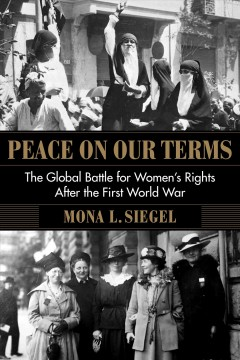 Peace on our terms: The global battle for women's rights after the first world war, by Mona L Siegel