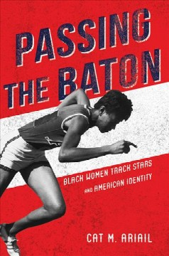 Passing the baton : black women track stars and American identity