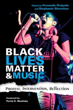 Black-Lives-Matter-&-music-:-protest,-intervention,-reflection-/-edited-by-Fernando-Orejuela-and-Stephanie-Shonekan-;-foreword-