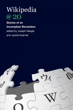 Wikipedia-@-20-:-stories-of-an-incomplete-revolution-/-edited-by-Joseph-Reagle-and-Jackie-Koerner.
