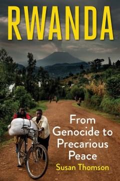 Rwanda-:-from-genocide-to-precarious-peace-/-Susan-Thomson.