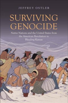 Surviving genocide : native nations and the United States from the American Revolution to bleeding Kansas