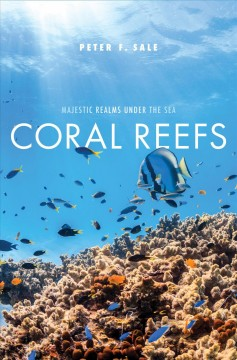 Coral-reefs-:-majestic-realms-under-the-sea-/-Peter-F.-Sale.