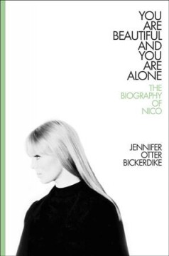 You are beautiful and you are alone : the biography of Nico