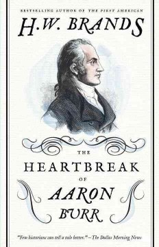 The heartbreak of Aaron Burr : a tale of homicide, intrigue and a father's worst fear