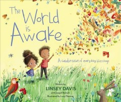 The-world-is-awake-:-a-celebration-of-everyday-blessings-/-written-by-Linsey-Davis-with-Joseph-Bottum-;-illustrated-by-Lucy-Fle