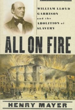 All on fire : William Lloyd Garrison and the abolition of slavery