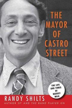 The mayor of Castro Street : the life & times of Harvey Milk