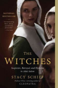 The-witches-:-suspicion,-betrayal,-and-hysteria-in-1692-Salem-/-Stacy-Schiff.