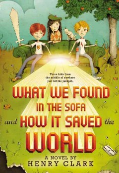 What we found in the sofa and how it saved the world  by Henry Clark book cover