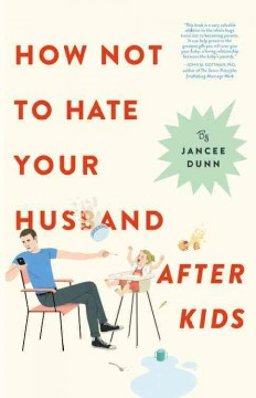 How-not-to-hate-your-husband-after-kids-/-Jancee-Dunn.
