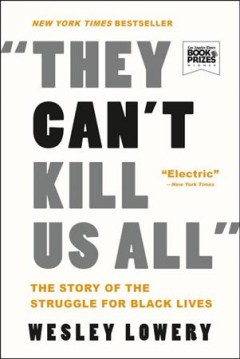 They can't kill us all : the story of the struggle for Black lives (Available on Overdrive)