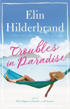 Troubles-in-paradise-:-a-novel-/-Elin-Hilderbrand.