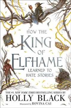 How-the-king-of-Elfhame-learned-to-hate-stories-/-Holly-Black-;-illustrated-by-Rovina-Cai.