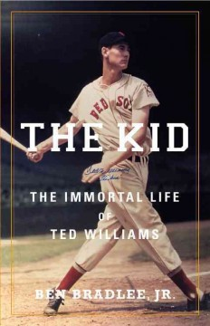 The Kid : the immortal life of Ted Williams