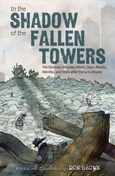 In the shadow of the fallen towers : the second, minutes, hours, days, weeks, months, and years after the 9/11 attacks