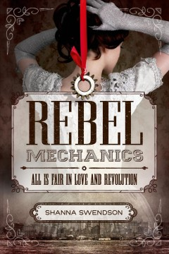 Rebel Mechanics: All is Fair in Love and Revolution by Shanna Swendson book cover
