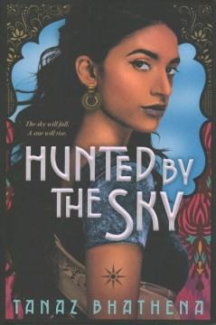 Hunted-by-the-sky-/-Tanaz-Bhathena.
