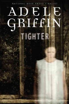Tighter-[electronic-resource].-Adele-Griffin.