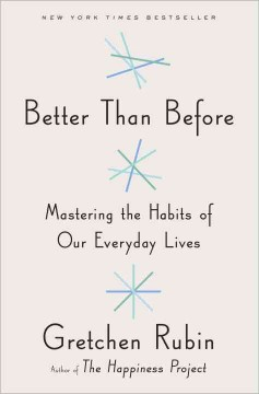 Better-than-before-:-mastering-the-habits-of-our-everyday-lives-/-Gretchen-Rubin.