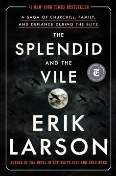 The-splendid-and-the-vile-:-a-saga-of-Churchill,-family,-and-defiance-during-the-Blitz-/-Erik-Larson.