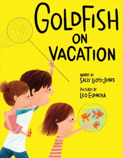 Goldfish-on-vacation-/-words-by-Sally-Lloyd-Jones-;-pictures-by-Leo-Espinosa.