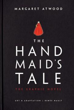 The-handmaid's-tale-/-Margaret-Atwood-;-art-&-adaptation,-Renée-Nault.