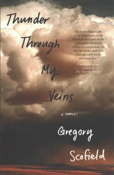 Thunder-through-my-veins-:-a-memoir-/-Gregory-Scofield.