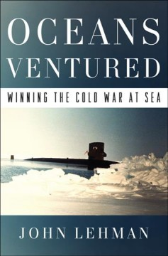 Oceans-ventured-:-winning-the-Cold-War-at-sea-/-John-Lehman.