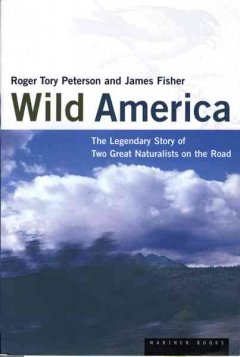 Wild America : the record of a 30,000-mile journey around the continent by a distinguished naturalist and his British colleague