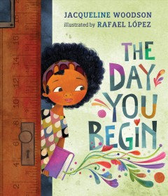 The-day-you-begin-/-Jacqueline-Woodson-;-illustrated-by-Rafael-López.