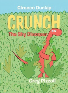 Crunch,-the-shy-dinosaur-/-Cirocco-Dunlap-;-pictures-by-Greg-Pizzoli.