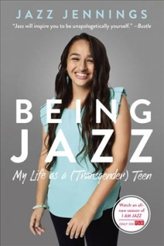 Being Jazz : my life as a (transgender teen)