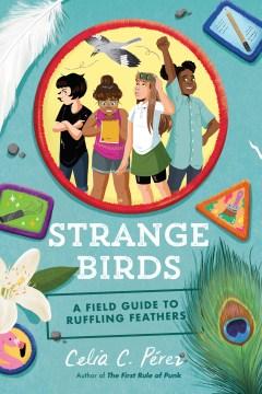 Strange-birds-:-a-field-guide-to-ruffling-feathers-/-Celia-C.-Pérez.