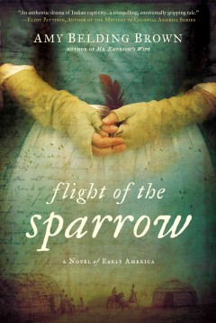 Flight of the sparrow : a novel of early America