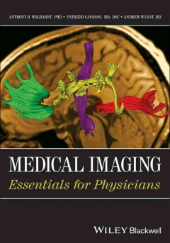 Medical-imaging-:-essentials-for-physicians-/-Anthony-B.-Wolbarst,-Andrew-R.-Wyant,-Patrizio-Capasso.