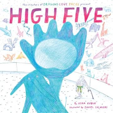 High-five-/-Adam-Rubin-;-illustrated-by-Daniel-Salmieri.