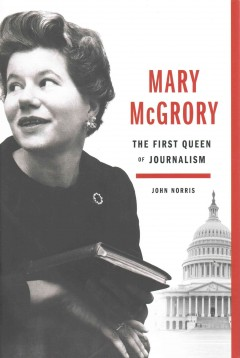 Mary McGrory : the first queen of journalism