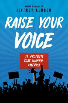 Raise-your-voice-:-12-protests-that-shaped-America-/-Jeffrey-Kluger.