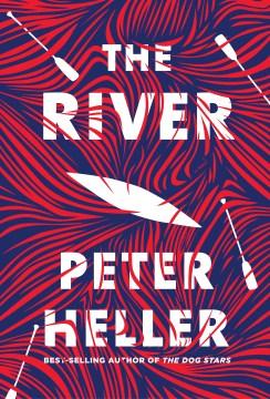 The-river-:-a-novel-/-by-Peter-Heller.