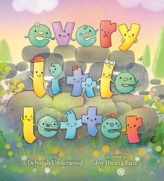 Every-little-letter-/-by-Deborah-Underwood-;-illustrated-by-Joy-Hwang-Ruiz.